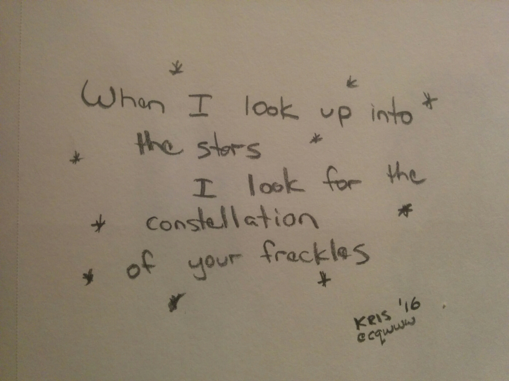 When I look up into the stars, I look for the constellation of your freckles